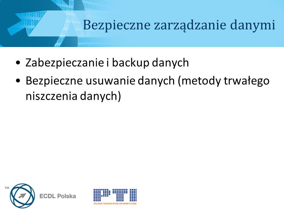 Bezpieczne zarządzanie danymi Zabezpieczanie i backup danych Bezpieczne usuwanie danych (metody trwałego niszczenia danych)