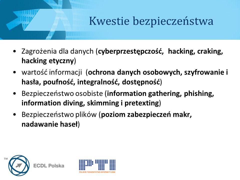 Kwestie bezpieczeństwa Zagrożenia dla danych (cyberprzestępczość, hacking, craking, hacking etyczny) wartość informacji (ochrona danych osobowych, szyfrowanie i hasła, poufność, integralność, dostępność) Bezpieczeństwo osobiste (information gathering, phishing, information diving, skimming i pretexting) Bezpieczeństwo plików (poziom zabezpieczeń makr, nadawanie haseł)