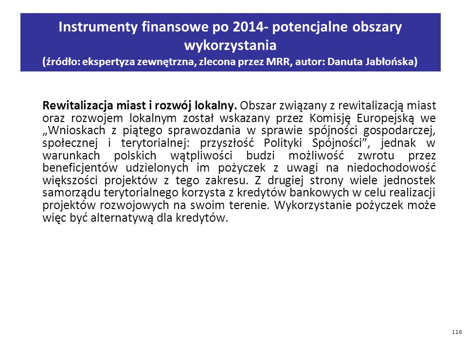 116 Instrumenty finansowe po 2014- potencjalne obszary wykorzystania (źródło: ekspertyza zewnętrzna, zlecona przez MRR, autor: Danuta Jabłońska) Rewitalizacja miast i rozwój lokalny.