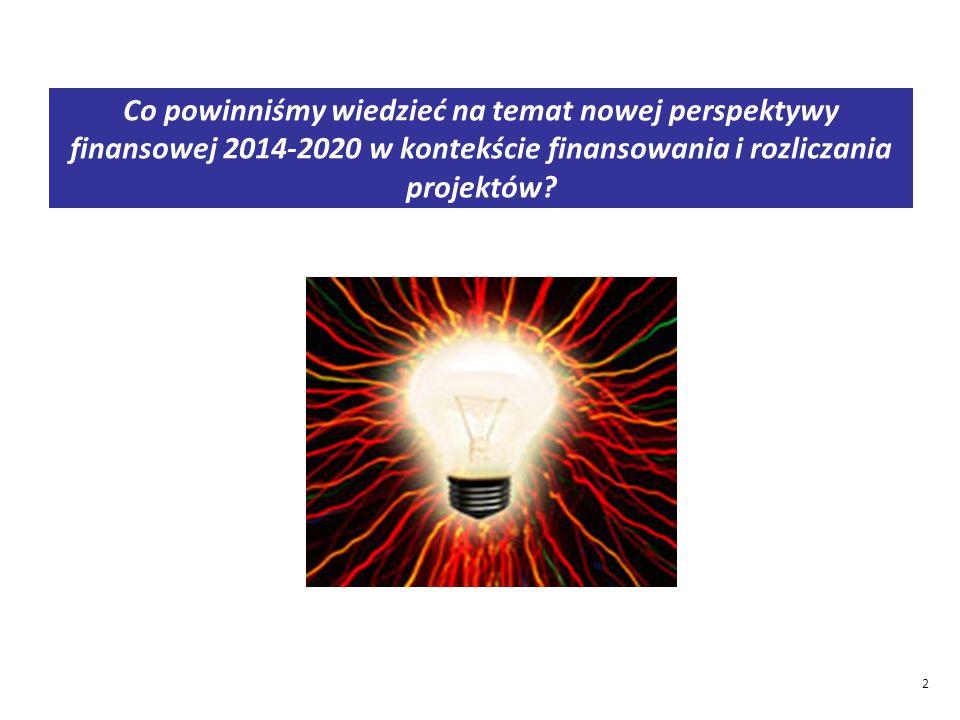 2 Co powinniśmy wiedzieć na temat nowej perspektywy finansowej 2014-2020 w kontekście finansowania i rozliczania projektów?