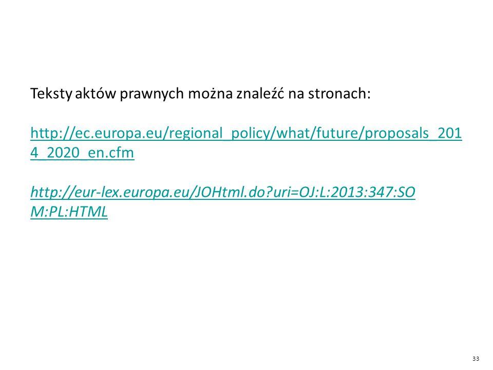 33 Teksty aktów prawnych można znaleźć na stronach: http://ec.europa.eu/regional_policy/what/future/proposals_201 4_2020_en.cfm http://ec.europa.eu/regional_policy/what/future/proposals_201 4_2020_en.cfm http://eur-lex.europa.eu/JOHtml.do?uri=OJ:L:2013:347:SO M:PL:HTML