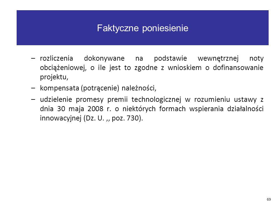 –rozliczenia dokonywane na podstawie wewnętrznej noty obciążeniowej, o ile jest to zgodne z wnioskiem o dofinansowanie projektu, –kompensata (potrącenie) należności, –udzielenie promesy premii technologicznej w rozumieniu ustawy z dnia 30 maja 2008 r.