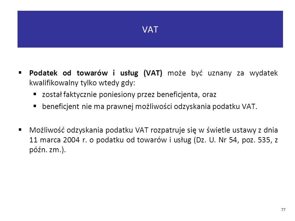  Podatek od towarów i usług (VAT) może być uznany za wydatek kwalifikowalny tylko wtedy gdy:  został faktycznie poniesiony przez beneficjenta, oraz  beneficjent nie ma prawnej możliwości odzyskania podatku VAT.