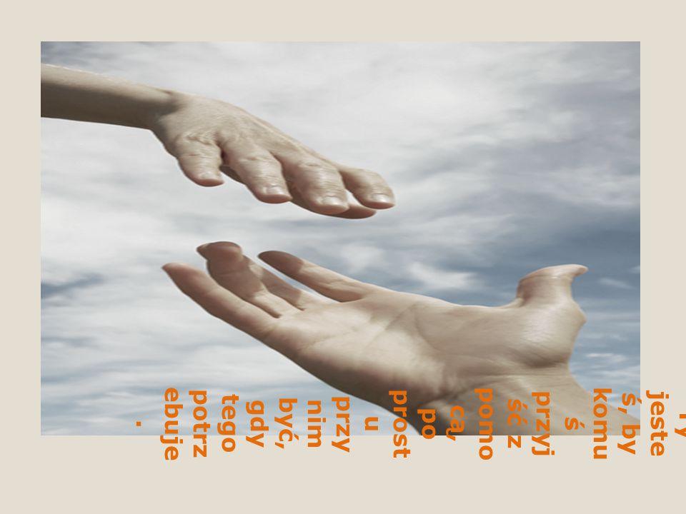 Kliknij, aby edytować style wzorca tekstu Drugi poziom Trzeci poziom Czwarty poziom Piąty poziom Są takie chwil e, kiedy ś czyja ś pomo cna dłoń jest niezb ędna, czyja ś obec ność jest ratun kiem, wyba wieni em, otuch ą, pocie szeni em.
