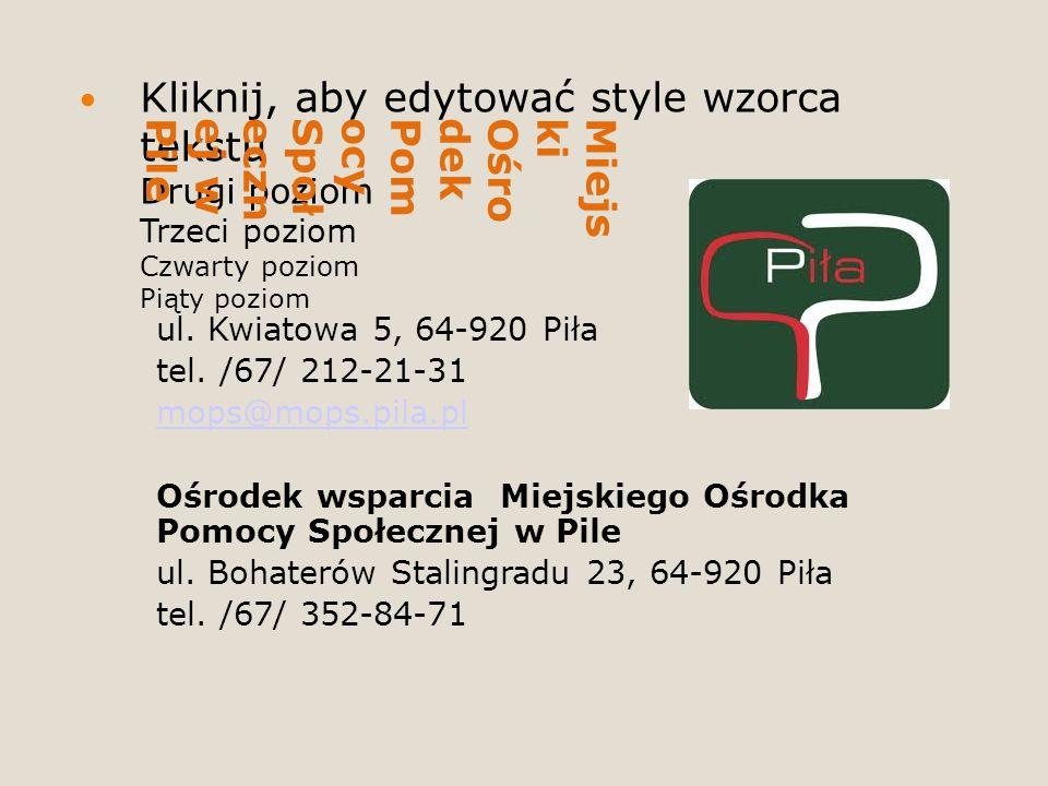 Kliknij, aby edytować style wzorca tekstu Drugi poziom Trzeci poziom Czwarty poziom Piąty poziom MiejskiOśrodekPomocySpołecznej wPile ul.