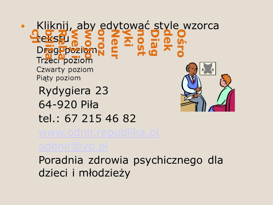 Kliknij, aby edytować style wzorca tekstu Drugi poziom Trzeci poziom Czwarty poziom Piąty poziom OśrodekDiagnostykiNeurorozwojowej iRehabilitacji Rydygiera 23 64-920 Piła tel.: 67 215 46 82 www.odnir.republika.pl odenir@vp.pl Poradnia zdrowia psychicznego dla dzieci i młodzieży