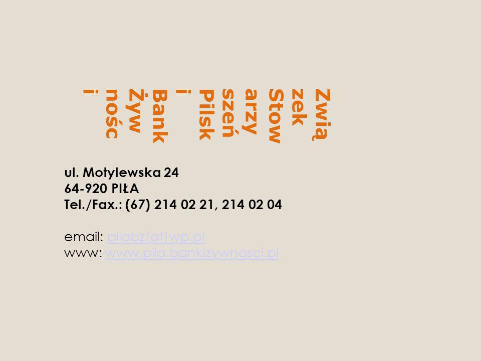 ZwiązekStowarzyszeńPilskiBankŻywności ul. Motylewska 24 64-920 PIŁA Tel./Fax.: (67) 214 02 21, 214 02 04 email: pilabz(at)wp.pl www: www.pila.bankizyw