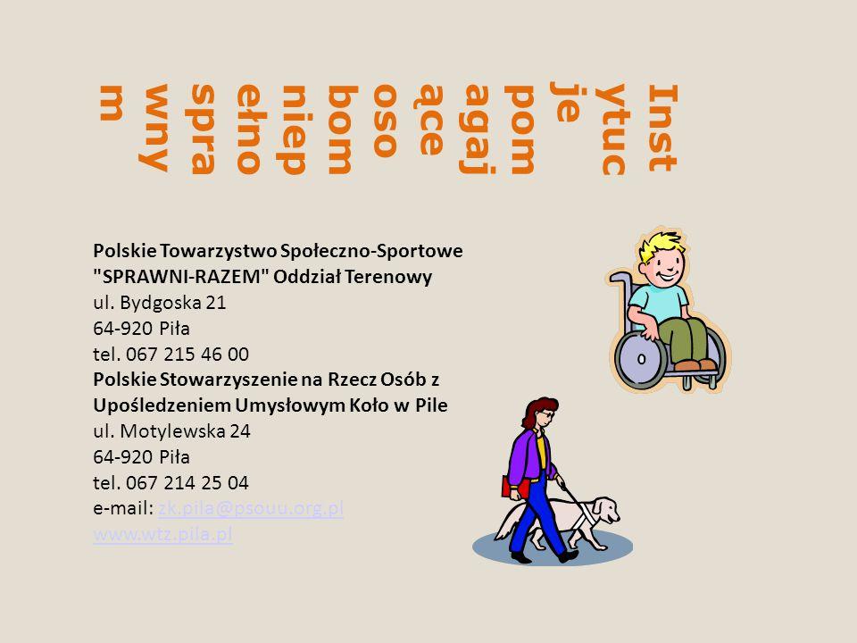 Instytucjepomagająceosobomniepełnosprawnym Polskie Towarzystwo Społeczno-Sportowe SPRAWNI-RAZEM Oddział Terenowy ul.