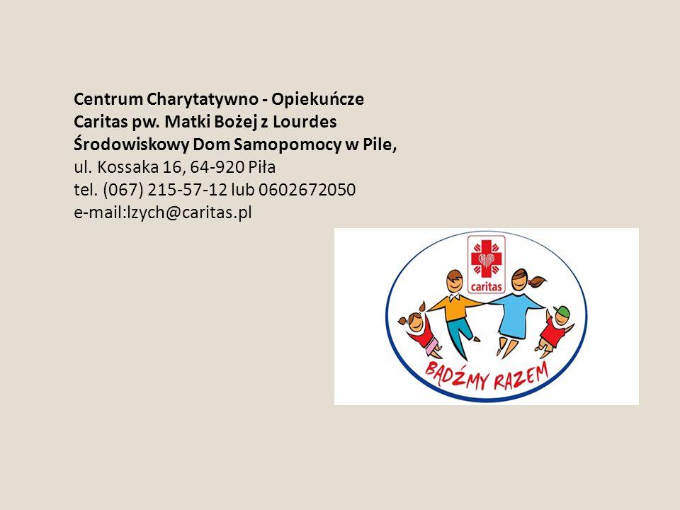 Centrum Charytatywno - Opiekuńcze Caritas pw. Matki Bożej z Lourdes Środowiskowy Dom Samopomocy w Pile, ul. Kossaka 16, 64-920 Piła tel. (067) 215-57-