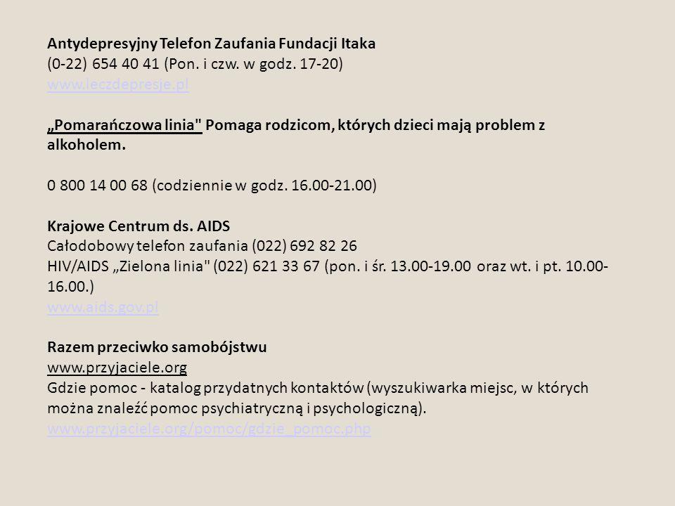 """Antydepresyjny Telefon Zaufania Fundacji Itaka (0-22) 654 40 41 (Pon. i czw. w godz. 17-20) www.leczdepresje.pl """"Pomarańczowa linia"""