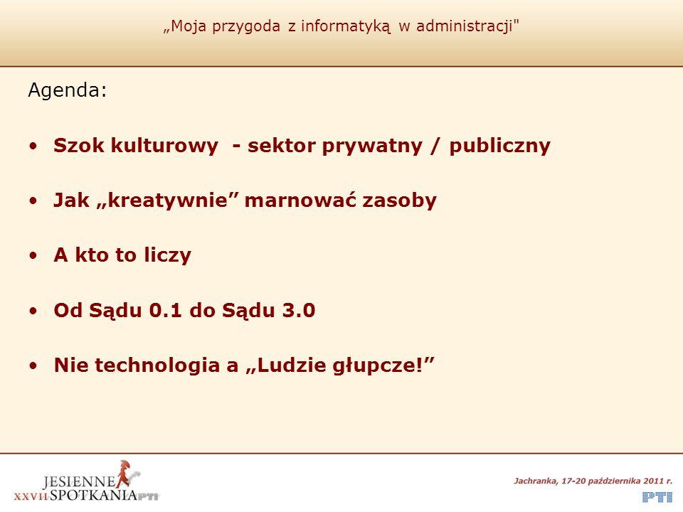"""""""Moja przygoda z informatyką w administracji Przejście z biznesu do sektora public ."""