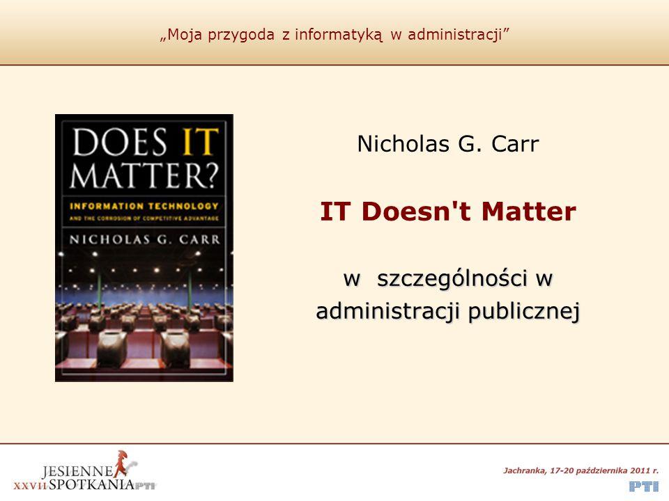 """""""Moja przygoda z informatyką w administracji"""" Nicholas G. Carr IT Doesn't Matter w szczególności w administracji publicznej"""