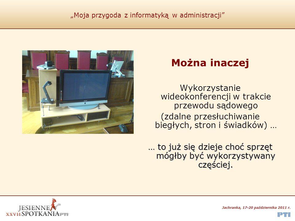 """""""Moja przygoda z informatyką w administracji"""" Można inaczej Wykorzystanie wideokonferencji w trakcie przewodu sądowego (zdalne przesłuchiwanie biegłyc"""