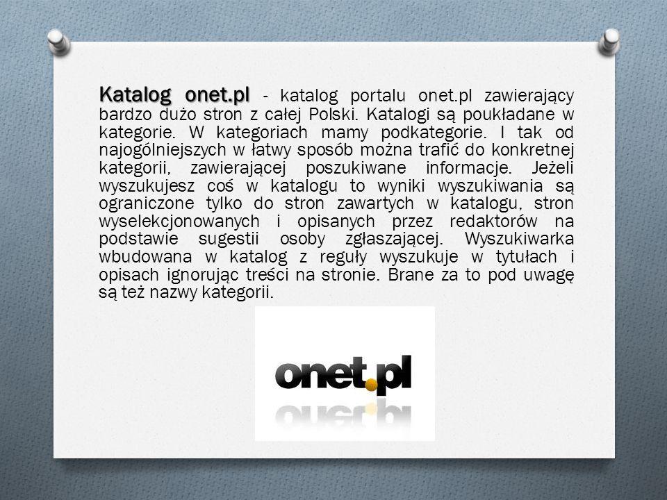 Katalog onet.pl Katalog onet.pl - katalog portalu onet.pl zawierający bardzo dużo stron z całej Polski. Katalogi są poukładane w kategorie. W kategori