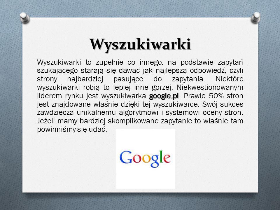 Wyszukiwarki google.pl Wyszukiwarki to zupełnie co innego, na podstawie zapytań szukającego starają się dawać jak najlepszą odpowiedź, czyli strony na