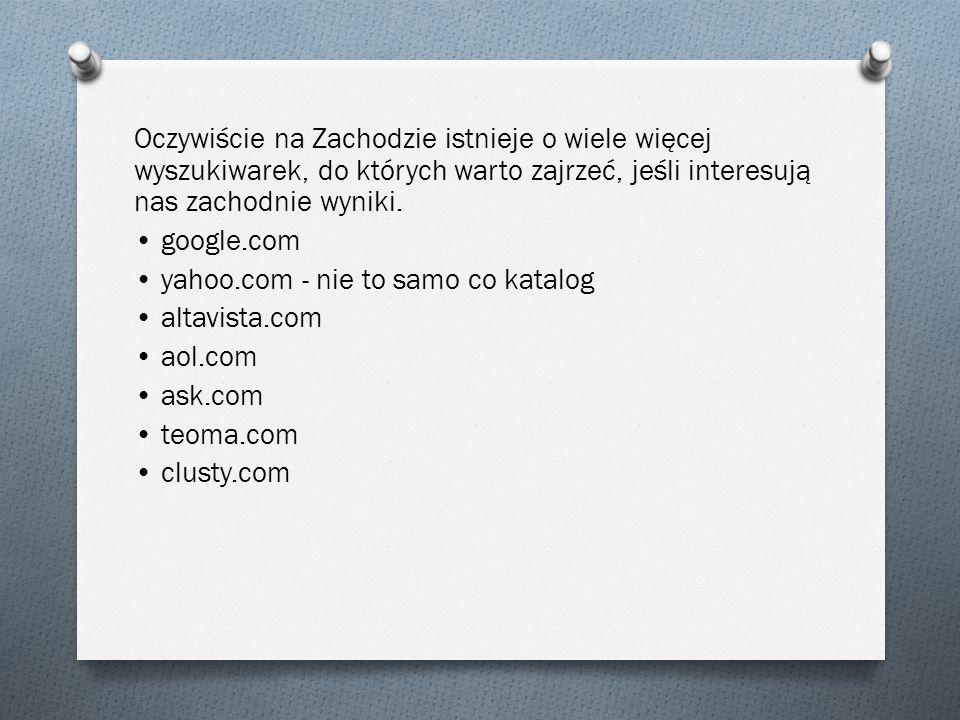 Oczywiście na Zachodzie istnieje o wiele więcej wyszukiwarek, do których warto zajrzeć, jeśli interesują nas zachodnie wyniki. google.com yahoo.com -