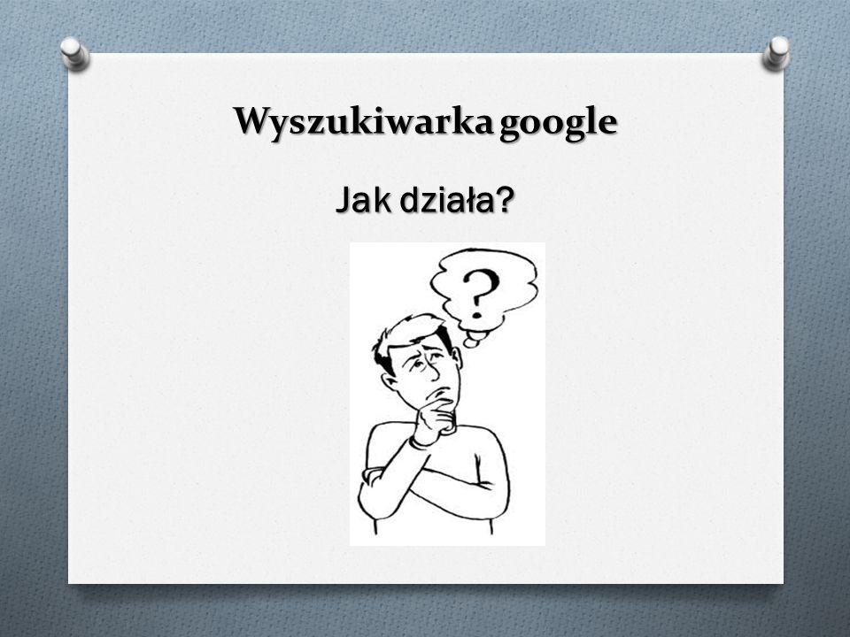 Wyszukiwarka google Jak działa?