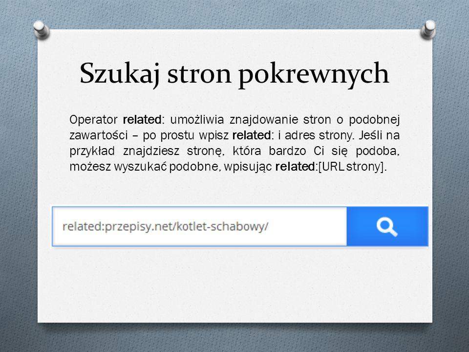 Szukaj stron pokrewnych Operator related: umożliwia znajdowanie stron o podobnej zawartości – po prostu wpisz related: i adres strony. Jeśli na przykł