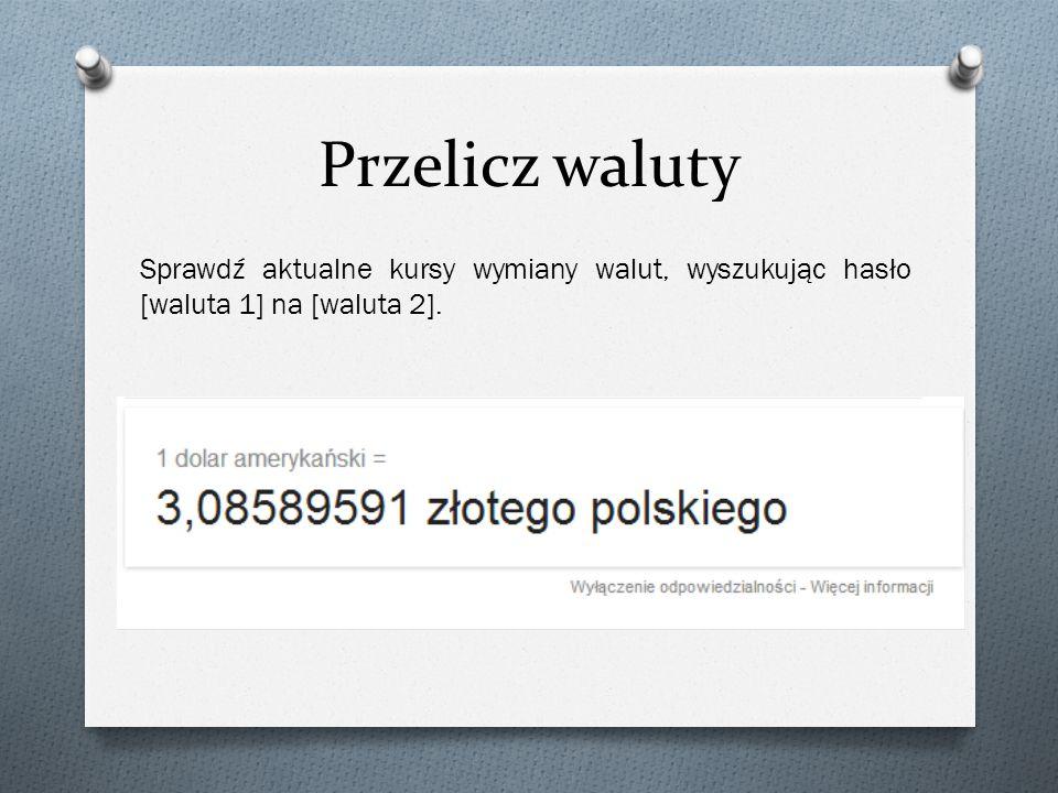 Przelicz waluty Sprawdź aktualne kursy wymiany walut, wyszukując hasło [waluta 1] na [waluta 2].