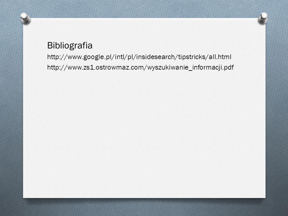 Bibliografia http://www.google.pl/intl/pl/insidesearch/tipstricks/all.html http://www.zs1.ostrowmaz.com/wyszukiwanie_informacji.pdf