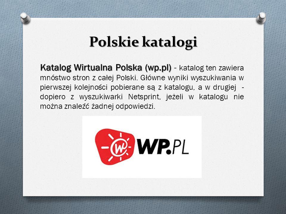 Polskie katalogi Katalog Wirtualna Polska (wp.pl) Katalog Wirtualna Polska (wp.pl) - katalog ten zawiera mnóstwo stron z całej Polski. Główne wyniki w