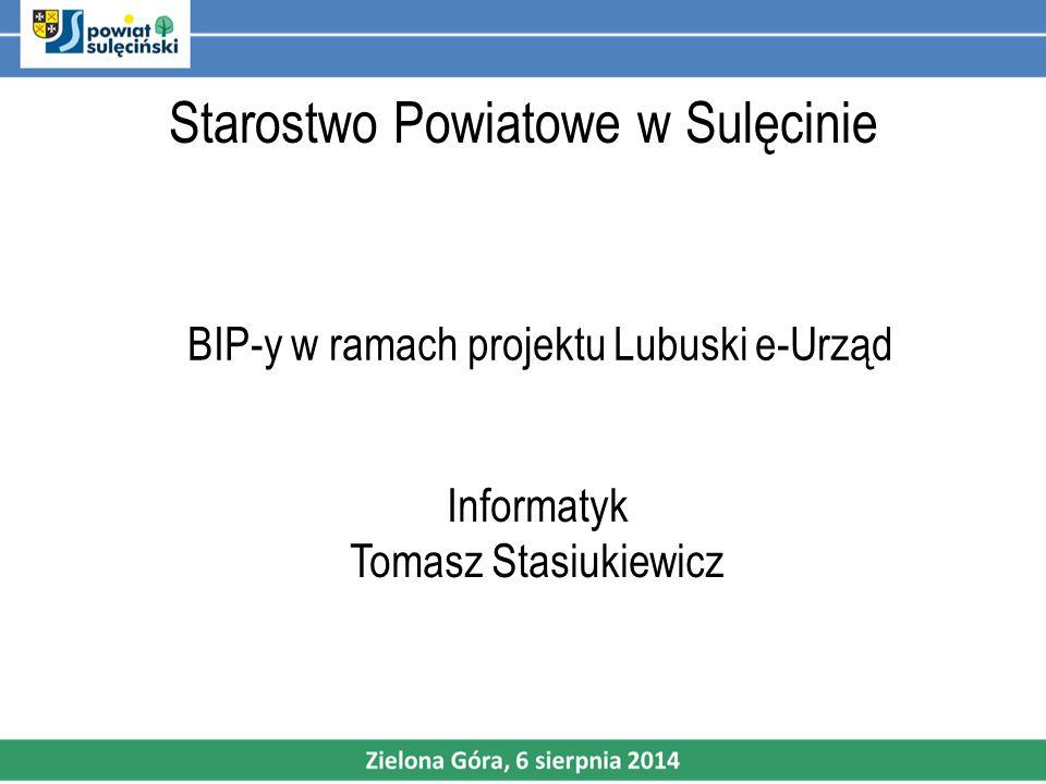 Starostwo Powiatowe w Sulęcinie BIP-y w ramach projektu Lubuski e-Urząd Informatyk Tomasz Stasiukiewicz