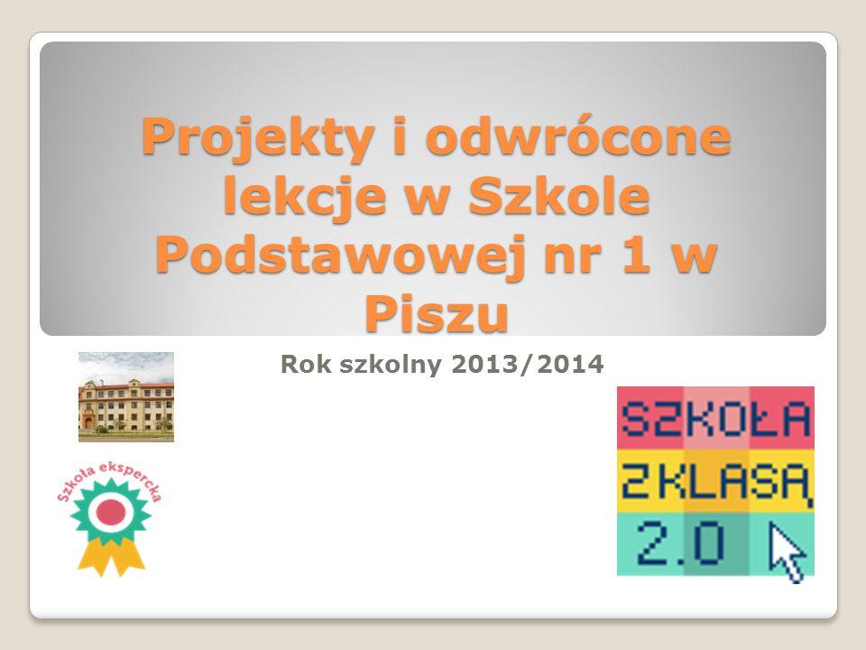 Projekty i odwrócone lekcje w Szkole Podstawowej nr 1 w Piszu Rok szkolny 2013/2014