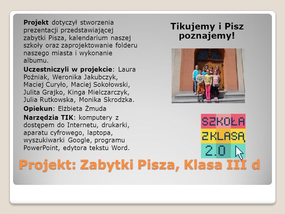 Projekt: Zabytki Pisza, Klasa III d Projekt dotyczył stworzenia prezentacji przedstawiającej zabytki Pisza, kalendarium naszej szkoły oraz zaprojektow