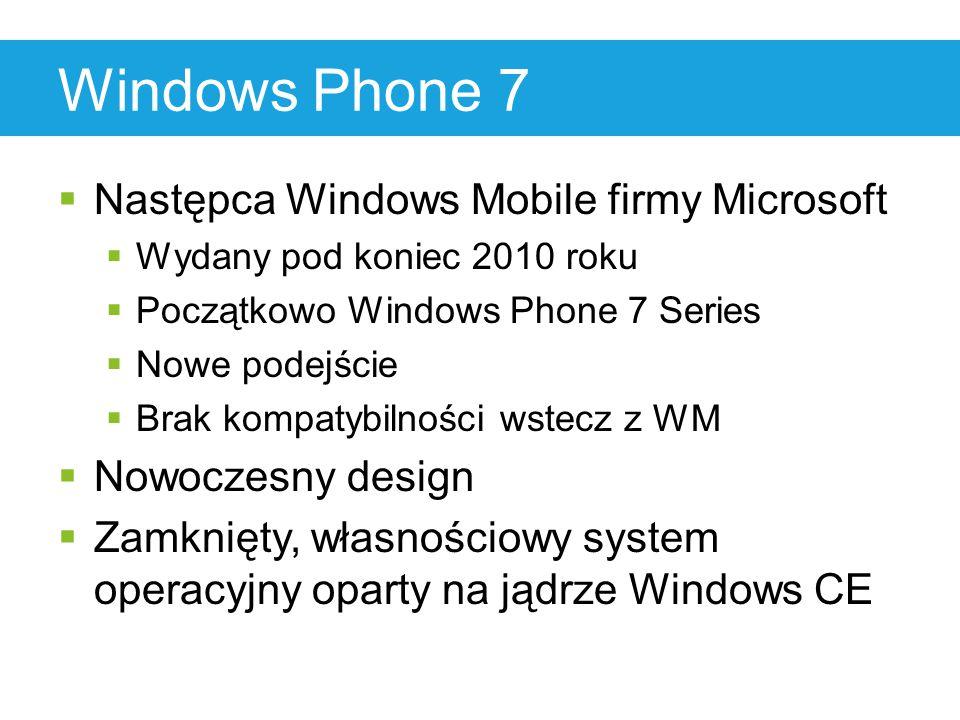 Windows Phone 7  Następca Windows Mobile firmy Microsoft  Wydany pod koniec 2010 roku  Początkowo Windows Phone 7 Series  Nowe podejście  Brak kompatybilności wstecz z WM  Nowoczesny design  Zamknięty, własnościowy system operacyjny oparty na jądrze Windows CE