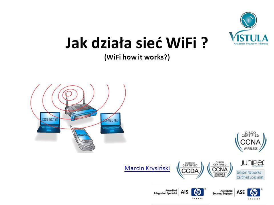 Jak działa sieć WiFi ? (WiFi how it works?) Marcin Krysiński