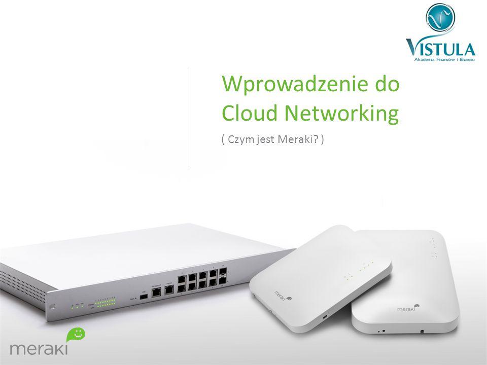 Wprowadzenie do Cloud Networking ( Czym jest Meraki? )