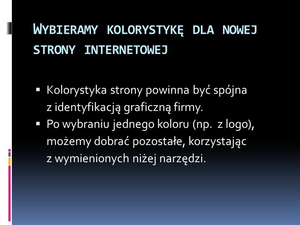 W YBIERAMY KOLORYSTYKĘ DLA NOWEJ STRONY INTERNETOWEJ  Kolorystyka strony powinna być spójna z identyfikacją graficzną firmy.