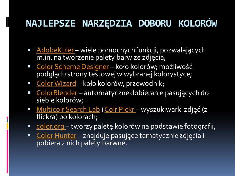 NAJLEPSZE NARZĘDZIA DOBORU KOLORÓW  AdobeKuler – wiele pomocnych funkcji, pozwalających m.in.