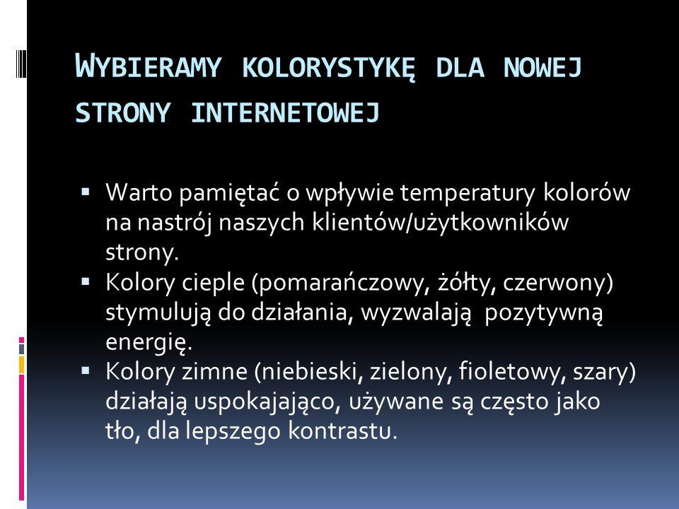 W YBIERAMY KOLORYSTYKĘ DLA NOWEJ STRONY INTERNETOWEJ  Warto pamiętać o wpływie temperatury kolorów na nastrój naszych klientów/użytkowników strony.