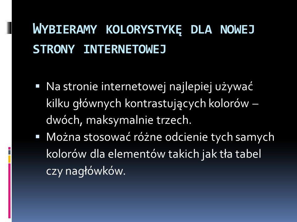 W YBIERAMY KOLORYSTYKĘ DLA NOWEJ STRONY INTERNETOWEJ  Nie należy zmieniać kolorystyki strony zbyt często, a idealnie – nie zmieniać jej w ogóle.
