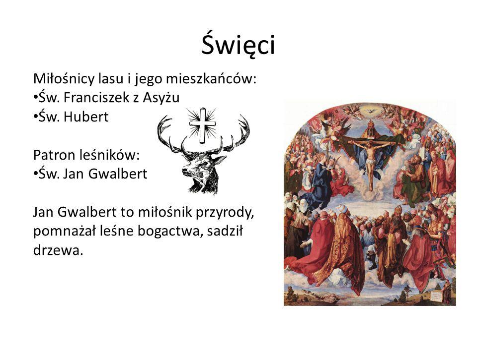 Święci Miłośnicy lasu i jego mieszkańców: Św. Franciszek z Asyżu Św. Hubert Patron leśników: Św. Jan Gwalbert Jan Gwalbert to miłośnik przyrody, pomna