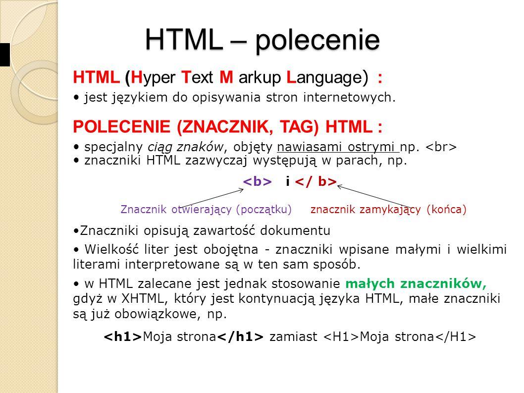 HTML – spis poleceń POLECENIEOPISPOLECENIEOPIS powiązanie dokumentu mapa graficzna wyróżnienie ciągu znaków menu własności dokumentu kontener określający wartość w przedziale sekcja dokumentu zawierająca nawigację alternatywa ramek alternatywa skryptu obiekt multimedialny wykaz uporządkowany grupowanie opcji w formularzu opcja w formularzu definicja postępu zadania akapit parametr obiektu
