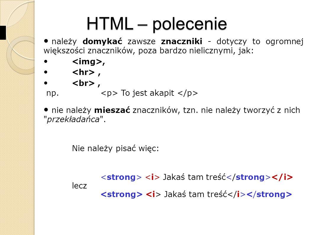 HTML – spis poleceń POLECENIEOPISPOLECENIEOPIS blok preformatowany reprezentacja postępu zadania cytat w wierszu element anotacji Ruby element anotacji Ruby element anotacji Ruby czcionka przekreślona czcionka przykładu definicja skryptu sekcja grupująca treść rozwijane pole formularza zmniejszenie czcionki źródło zasobów multimedialnych blok liniowy czcionka przekreślona silne wyróżnienie czcionki