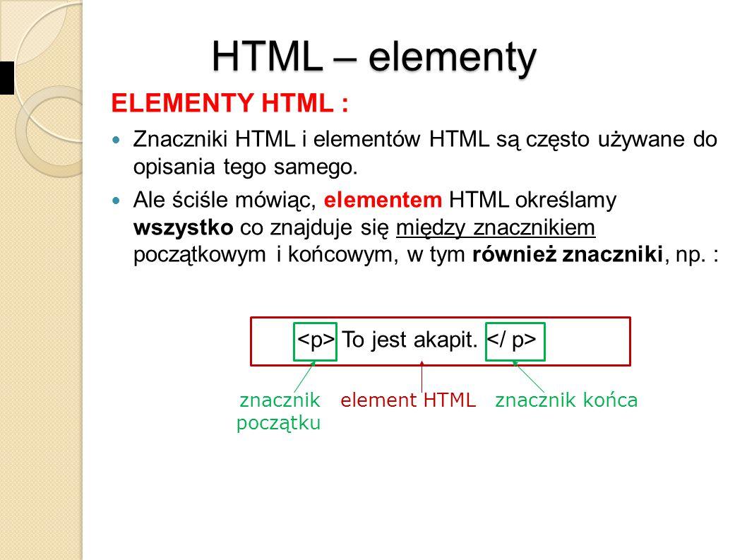 Standardowa osnowa dokumentu HTML: HTML 5 prolog (typ dokumentu i wersja HTML, definiuje rodzaj języka użytego do opracowania dokumentu HTML 4.01 (wersja I) HTML 4.01 (wersja II) ramy całego dokumentu ramy informacji nagłówkowych Tytuł strony treść w pasku tytułowym przeglądarki (HTML 5) (HTML 4.01) informacje o stronie kodowej – standard kodowania polskich liter (Pol.