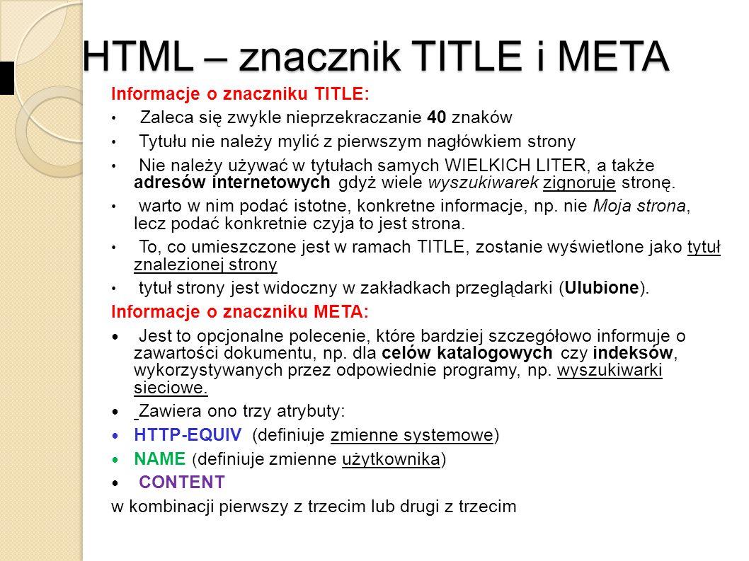 HTML – znacznik META Informacje o znaczniku META cd: jest poleceniem zalecanym (choć niewymaganym), gdyż usprawnia funkcjonowanie witryny w Sieci.