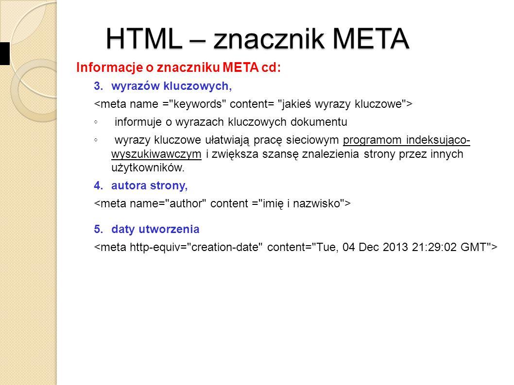 SPIS ATRYBUTÓW ATRYBUTPOLECENIAOPIS http-equivMETA ustala nazwę i rodzaj informacji, łacząc zawartość content z polem nagłówka http (niewymagany); wartości: content-type, default- style, refresh I iconCOMMAND ismapIMG informuje o podziale obrazu na fragmenty będące odyłaczami - kliknięcia są przesyłane na serwer do przetwarzania K keytypeKEYGEN