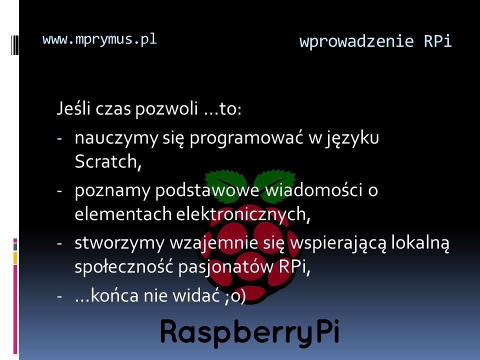 Jeśli czas pozwoli …to: - nauczymy się programować w języku Scratch, - poznamy podstawowe wiadomości o elementach elektronicznych, - stworzymy wzajemn