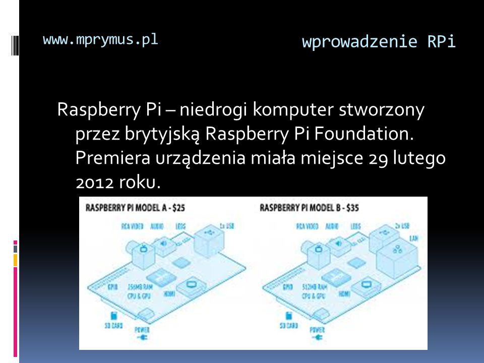Model AModel B SoCSoC: [1] [1] Broadcom BCM2835 (CPU + GPU + DSP + SDRAM) [3] [3] CPU:700 MHz ARM1176JZF-S core (ARM11 family) [3]ARM11 [3] GPU: Broadcom VideoCore IV [8], OpenGL ES 2.0, 1080p30 h.264/MPEG-4 AVC high-profile decode [3] [8]OpenGL ES1080ph.264/MPEG-4 AVC [3] Pamięć (SDRAM):256 MB (współdzielona z GPU) 256 lub 512 MB (współdzielona z GPU) Porty USB 2.0: [6] [6] 1 2 (uzyskane za pomocą zintegrowanego koncentratora USB) [9]koncentratora USB [9] Wyjścia wideo: [1] [1] Composite RCAComposite RCA (PAL i NTSC), HDMI (wersja: 1.3 i 1.4)PALNTSCHDMI Wyjścia dźwięku: [1] [1] 3.5 mm jack3.5 mm jack, HDMI Nośnik danych: [6] [6] złącze kart SD / MMC / SDIOSDMMCSDIO Połączenia sieciowe: [1][6] [1][6] Brak10/100 Ethernet (RJ45) [9]EthernetRJ45 [9] Pozostałe złącza: 8 x GPIO, UART, szyna I²C, szyna SPI z dwiema liniami CS, +3,3 V, +5 V, masa [8][10]GPIOUARTI²CSPI [8][10] Zasilanie:500 mA (2,5 W) [1]W [1] 700 mA (3,5 W) Źródło zasilania: [1] [1] 5 V przy pomocy złącza MicroUSB, ewentualnie za pomocą złącza GPIOVMicroUSB Wymiary:85,60 × 53,98 mm [11] [11] Waga:45 g [1] [1] Obsługiwane systemy operacyjne: Debian GNU/LinuxDebian GNU/Linux, Fedora, Arch Linux [1], FreeBSDFedoraArch Linux [1]FreeBSD wprowadzenie RPi www.mprymus.pl