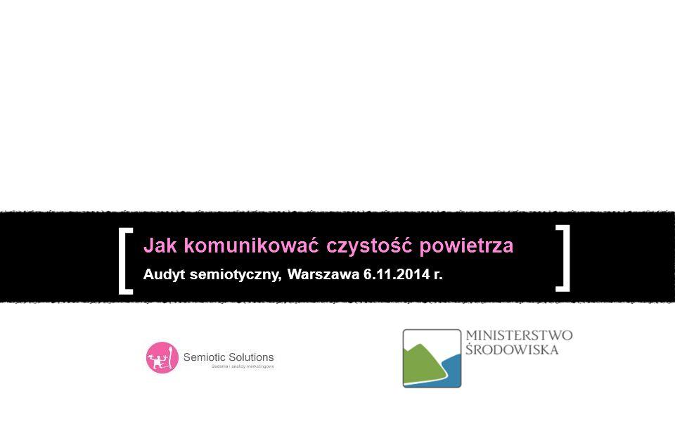 1 Jak komunikować czystość powietrza Audyt semiotyczny, Warszawa 6.11.2014 r. [ ] Lipiec, 2013 r.