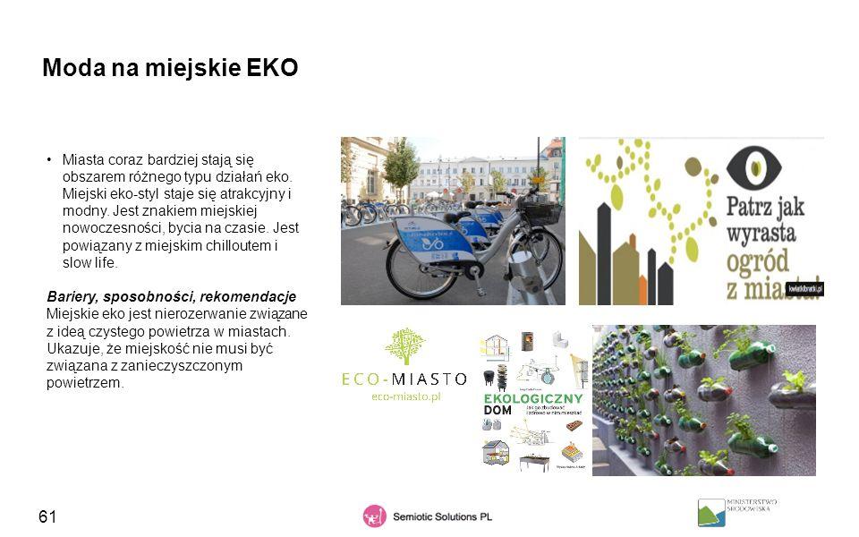 61 Moda na miejskie EKO Miasta coraz bardziej stają się obszarem różnego typu działań eko. Miejski eko-styl staje się atrakcyjny i modny. Jest znakiem
