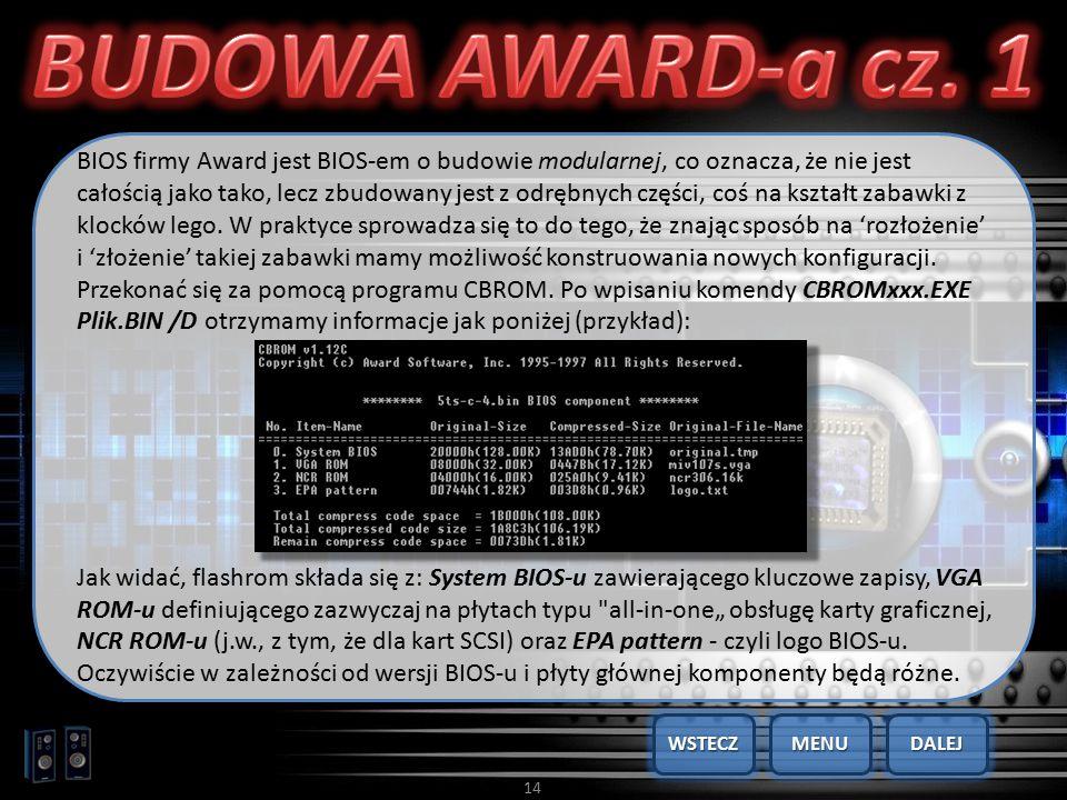 14 BIOS firmy Award jest BIOS-em o budowie modularnej, co oznacza, że nie jest całością jako tako, lecz zbudowany jest z odrębnych części, coś na kszt
