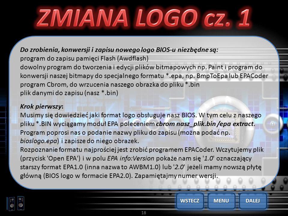 18 Do zrobienia, konwersji i zapisu nowego logo BIOS-u niezbędne są: program do zapisu pamięci Flash (Awdflash) dowolny program do tworzenia i edycji