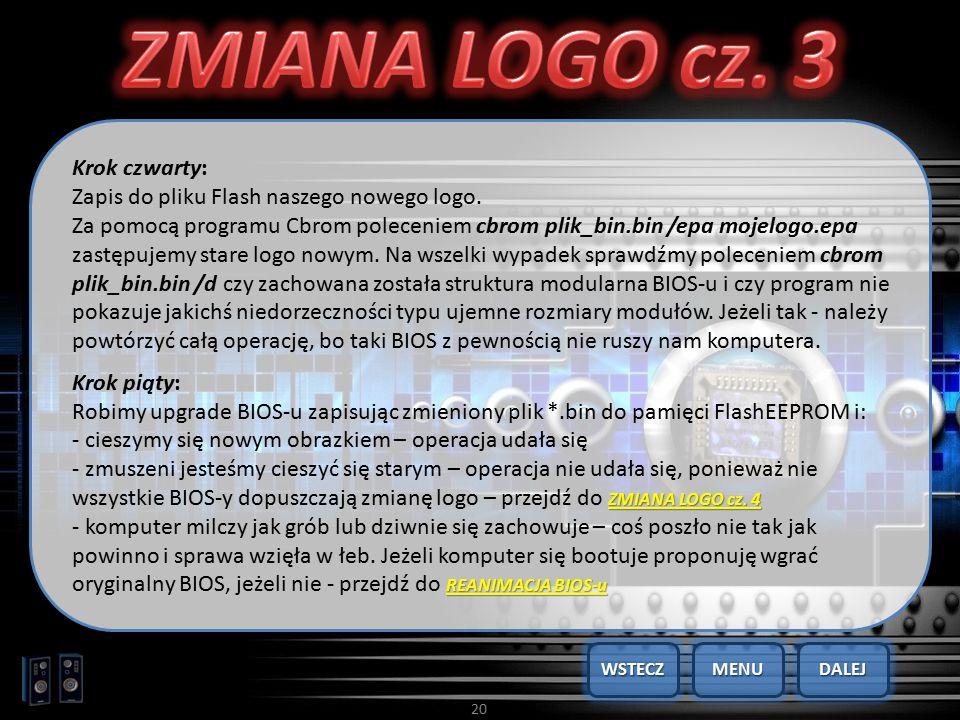 20 Krok czwarty: Zapis do pliku Flash naszego nowego logo. Za pomocą programu Cbrom poleceniem cbrom plik_bin.bin /epa mojelogo.epa zastępujemy stare