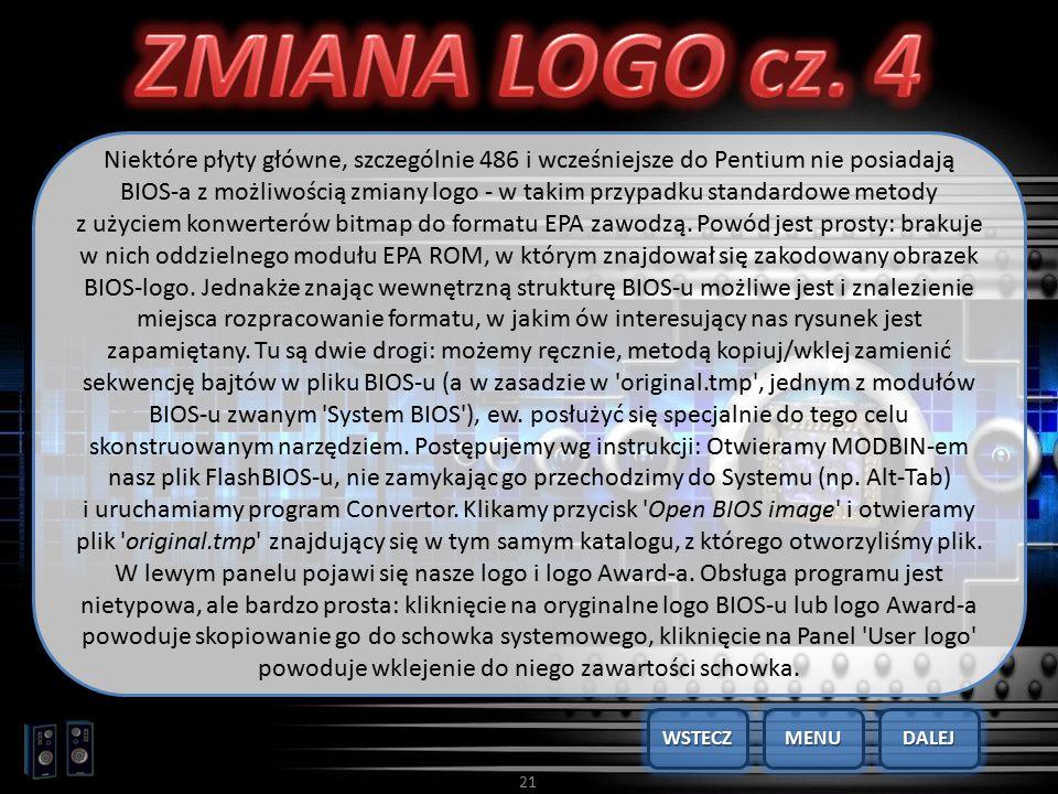 21 Niektóre płyty główne, szczególnie 486 i wcześniejsze do Pentium nie posiadają BIOS-a z możliwością zmiany logo - w takim przypadku standardowe met