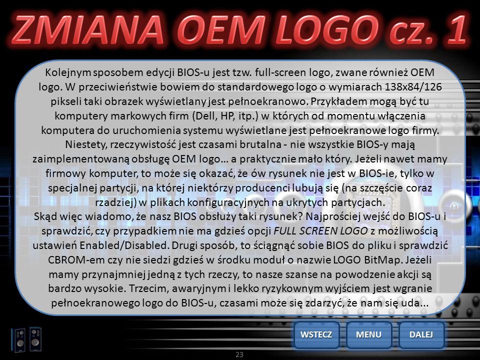23 Kolejnym sposobem edycji BIOS-u jest tzw. full-screen logo, zwane również OEM logo. W przeciwieństwie bowiem do standardowego logo o wymiarach 138x